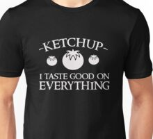 Ketchup - I taste good on everything - Funny Food  Unisex T-Shirt