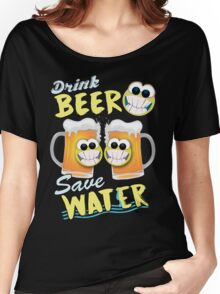 Drink Beer Save Water Women's Relaxed Fit T-Shirt