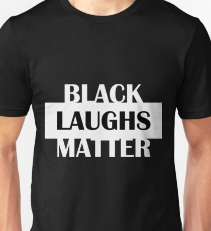 black laughs matter Unisex T-Shirt