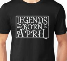 Legends are Born in April - Birthday  Unisex T-Shirt