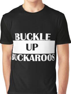 BUCKLE UP BUCKAROOS Graphic T-Shirt