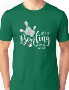 Let's go bowling - that's how we roll  Unisex T-Shirt