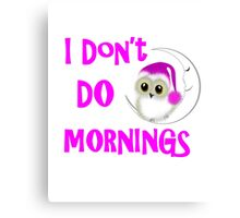 Funny Owl I Don't Do Mornings Cute whimsy Novelty Graphic Canvas Print