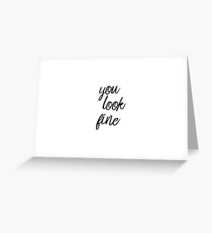 You look fine 2 Greeting Card