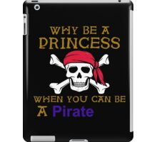 Why Be A Princess When You Can Be A Pirate Shirt iPad Case/Skin