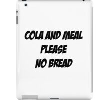 Cola and Meal Please, No Bread iPad Case/Skin