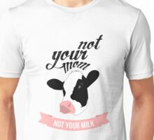 Not Your Milk Unisex T-Shirt