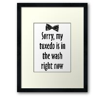 Sorry, my tuxedo is in the wash right now Framed Print