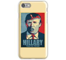 Hillary, You're Fired iPhone Case/Skin
