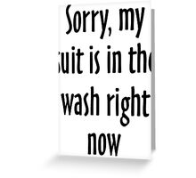 Sorry, my suit is in the wash right now Greeting Card