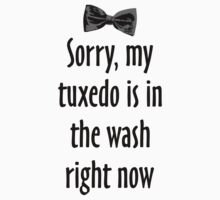 Sorry, my tuxedo is in the wash right now by theshirtshops