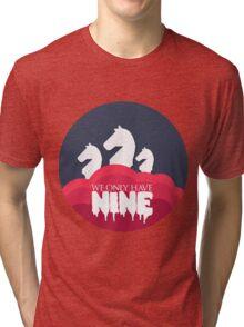 WE ONLY HAVE NINE Tri-blend T-Shirt