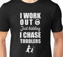 I Work Out Just Kidding I chase Toddlers Unisex T-Shirt