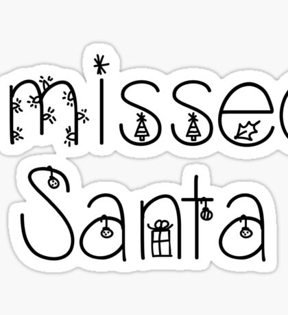 I missed Santa - Christmas Theme Sticker