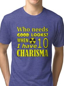 Who needs good looks when I have high charisma? Tri-blend T-Shirt