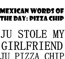 MEXICAN WORDS OF THE DAY: PIZZA CHIP by grumpy4now