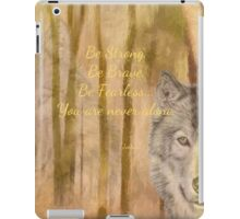 Be Strong, Be Brave, Be Fearless...You are never alone. iPad Case/Skin