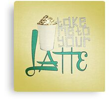 Take Me to your Latte Canvas Print