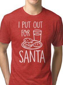 I Put Out For Santa Tri-blend T-Shirt