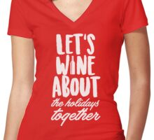 Let's Wine About The Holidays Together Women's Fitted V-Neck T-Shirt