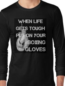When Life Gets Tough Put On Your Boxing Gloves Long Sleeve T-Shirt