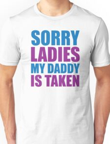 Sorry Ladies My Daddy Is Taken Unisex T-Shirt