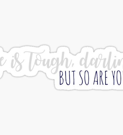 Life is Tough Darling, But So Are You Sticker