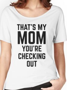 That's My Mom You're Checking Out Women's Relaxed Fit T-Shirt