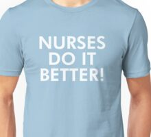 Nurses do it better! Unisex T-Shirt