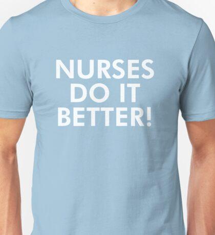 Nurses do it better! Unisex T-Shirt