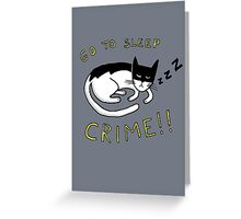Go To Sleep, Crime! Greeting Card
