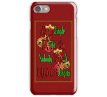 Holiday Humor - Jingle All The Way iPhone Case/Skin
