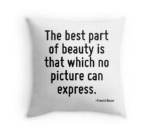 The best part of beauty is that which no picture can express. Throw Pillow