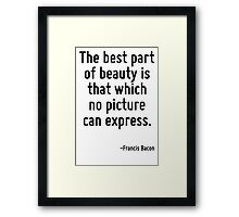 The best part of beauty is that which no picture can express. Framed Print