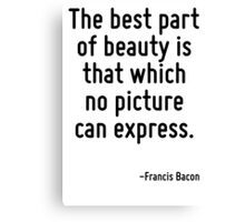 The best part of beauty is that which no picture can express. Canvas Print