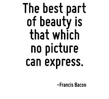 The best part of beauty is that which no picture can express. Photographic Print