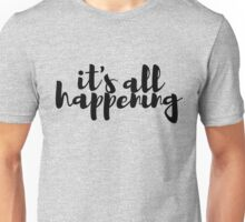 It's All Happening Unisex T-Shirt