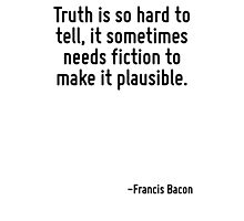 Truth is so hard to tell, it sometimes needs fiction to make it plausible. Photographic Print