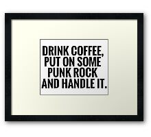 Coffee, Punk Rock, Handle It Framed Print