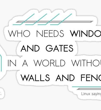 Who needs windows and gates Sticker