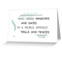Who needs windows and gates Greeting Card