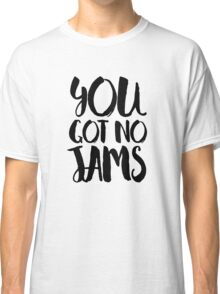 You got no jams - BTS Classic T-Shirt