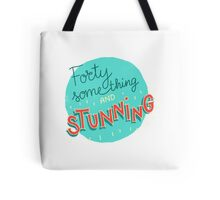 Forty something and stunning Tote Bag