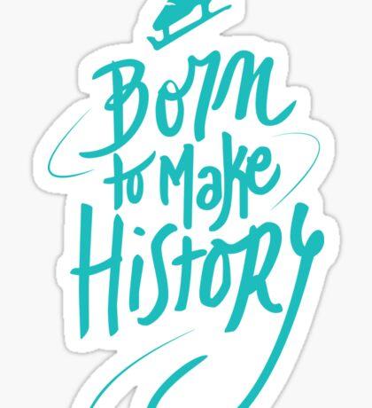 Born to make History [color] Sticker