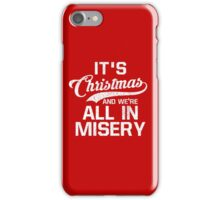 It's Christmas And We're All In Misery iPhone Case/Skin