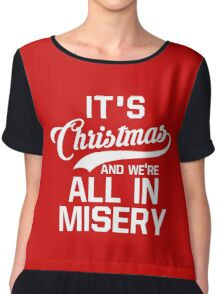 It's Christmas And We're All In Misery Chiffon Top