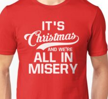 It's Christmas And We're All In Misery Unisex T-Shirt