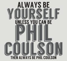 Be Yourself, unless you can be PHIL COULSON by TheMoultonator