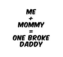 Me and Mommy = 1 Broke Daddy Photographic Print