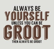 Be Yourself, unless you can be GROOT! by TheMoultonator